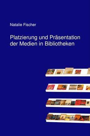 Platzierung und Präsentation der Medien in Bibliotheken von Fischer,  Natalie