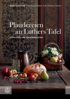 Plaudereien an Luthers Tafel von Luther,  Martin, Maess,  Thomas
