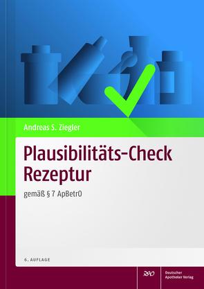 Plausibilitäts-Check Rezeptur von Ziegler,  Andreas S.
