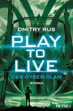 Play to Live – Der Cyber-Clan von Christiansen & Plischke, Rus,  Dmitry