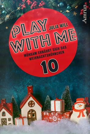 Play with me 10: Mühsam ernährt sich das Weihnachtshörnchen von Will,  Julia