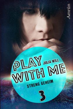 Play with me 3: Streng geheim von Will,  Julia