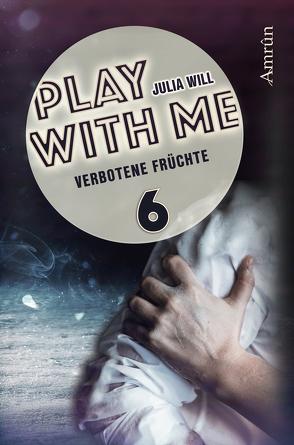 Play with me 6: Verbotene Früchte von Will,  Julia