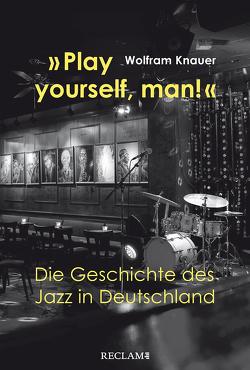 »Play yourself, man!« von Knauer,  Wolfram