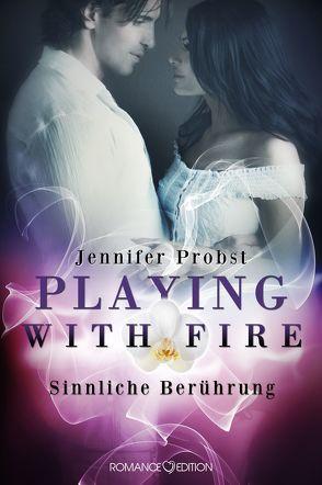 Playing with Fire – Sinnliche Berührung von Bellem,  Stephen R., Probst,  Jennifer