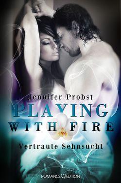 Playing with Fire – Vertraute Sehnsucht von Behrmann,  Nina, Probst,  Jennifer