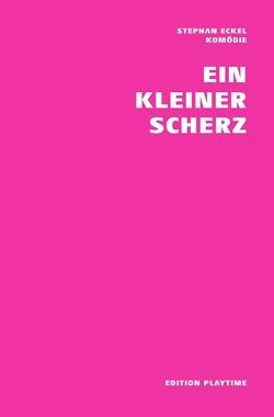 PLAYTIME Komödien / Ein kleiner Scherz von Eckel,  Stephan