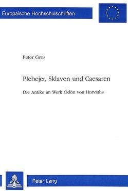 Plebejer, Sklaven und Caesaren von Gros,  Peter