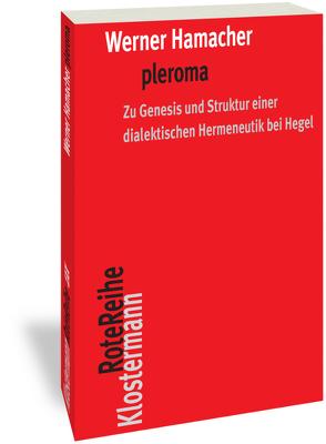 pleroma – zu Genesis und Struktur einer dialektischen Hemeneutik bei Hegel. von Hamacher,  Werner, Ottenburger,  Shinu Sara, Trawny,  Peter