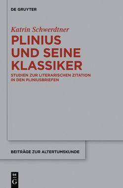 Plinius und seine Klassiker von Schwerdtner,  Katrin