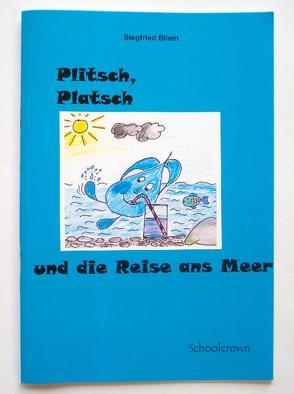 Plitsch, Platsch und die Reise ans Meer von Bliem,  Siegfried