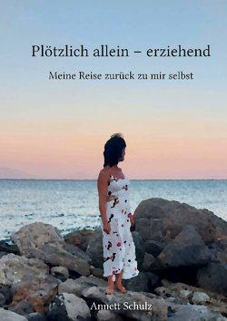 Plötzlich allein – erziehend von Schulz,  Annett