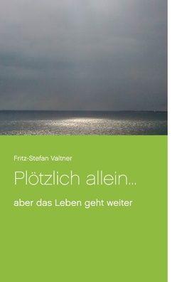 Plötzlich allein … von Valtner,  Fritz Stefan