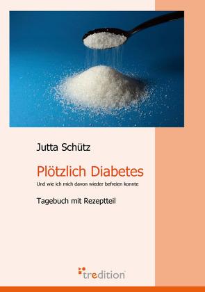 Plötzlich Diabetes von Schütz,  Jutta