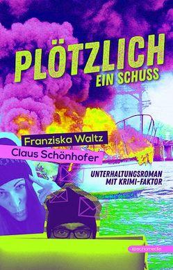 Plötzlich ein Schuss von Schönhofer,  Claus, Waltz,  Franziska