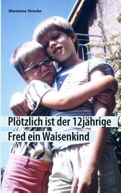 Plötzlich ist der 12jährige Fred ein Waisenkind von Stracke,  Marianne