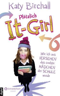 Plötzlich It-Girl – Wie ich aus Versehen das coolste Mädchen der Schule wurde von Birchall,  Katy, Kilchling,  Verena