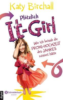 Plötzlich It-Girl – Wie ich beinah die Promi-Hochzeit des Jahres ruiniert hätte von Birchall,  Katy, Kilchling,  Verena