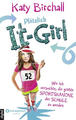 Plötzlich It-Girl – Wie ich versuchte, die größte Sportskanone der Schule zu werden von Birchall,  Katy, Kilchling,  Verena