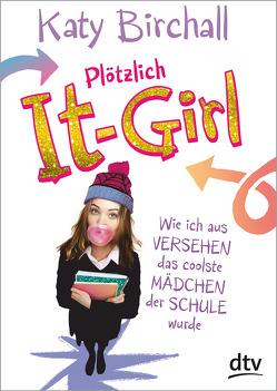 Plötzlich It-Girl von Birchall,  Katy, Kilchling,  Verena