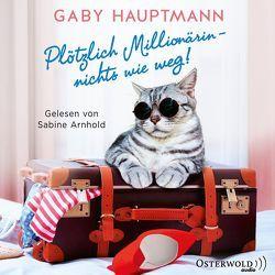 Plötzlich Millionärin – nichts wie weg! von Arnhold,  Sabine, Hauptmann,  Gaby