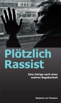 Plötzlich Rassist von von Thaysens,  Benjamin