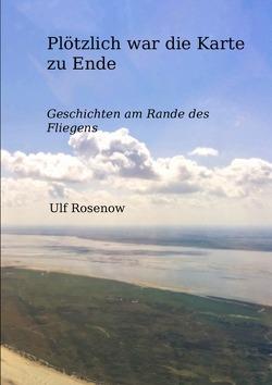 Plötzlich war die Karte zu Ende von Rosenow,  Ulf