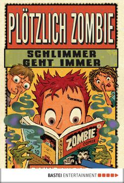 Plötzlich Zombie – Schlimmer geht immer von Lubar,  David, Neiske,  Christina, Schoene,  Kerstin