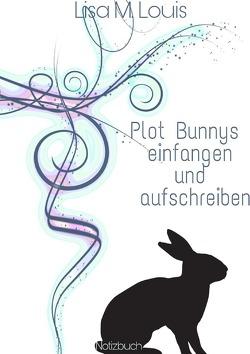 Plot Bunnys einfangen und aufschreiben von Louis,  Lisa M.