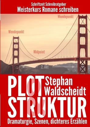 Plot & Struktur: Dramaturgie, Szenen, dichteres Erzählen von Waldscheidt,  Stephan