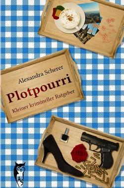 Plotpourri: Kleiner krimineller Ratgeber von Scherer,  Alexandra