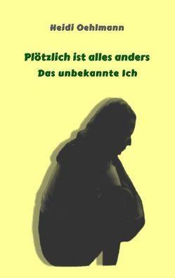 Plötzlich ist alles anders von Oehlmann,  Heidi
