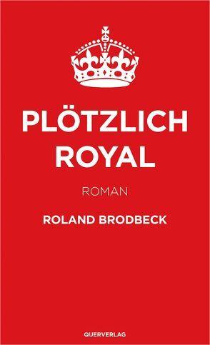 Plötzlich Royal von Brodbeck,  Roland