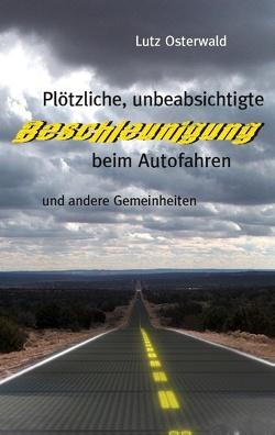 Plötzliche, unbeabsichtige Beschleunigung beim Autofahren von Osterwald,  Lutz