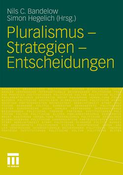 Pluralismus – Strategien – Entscheidungen von Bandelow,  Nils C., Hegelich,  Simon