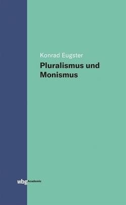 Pluralismus und Monismus von Eugster,  Konrad