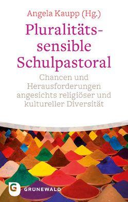 Pluralitätssensible Schulpastoral von Kaupp,  Angela