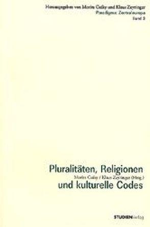 Pluralitäten, Religionen und kulturelle Codes von Csáky,  Moritz, Zeyringer,  Klaus