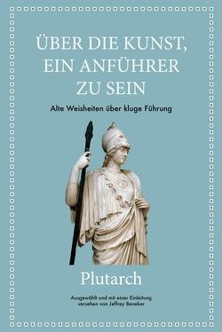 Plutarch: Über die Kunst, ein Anführer zu sein von Beneker,  Jeffrey, Hölsken,  Nicole, Plutarch