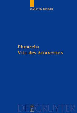 Plutarchs Vita des Artaxerxes von Binder,  Carsten