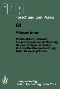 Pneumatische Sensoren zur prozeßsimultanen Messung des Werkzeugverschleißes und zur Kollisionsvermeidung beim Messerkopffräsen von Jentner,  W.