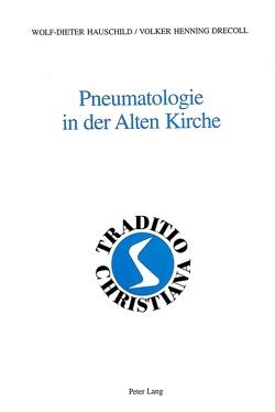 Pneumatologie in der Alten Kirche von Drecoll,  Volker, Hauschild,  Wolf-Dieter
