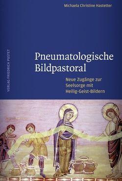 Pneumatologische Bildpastoral von Hastetter,  Michaela