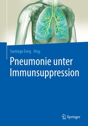 Pneumonie unter Immunsuppression von Ewig,  Santiago