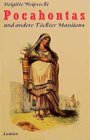 Pocahontas und andere Töchter Manitous von Weiprecht,  Brigitte
