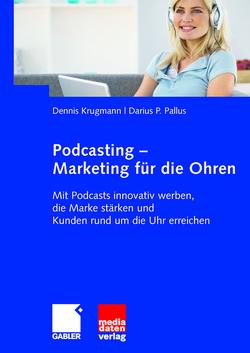 Podcasting – Marketing für die Ohren von Krugmann,  Dennis, Pallus,  Darius