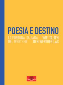 Poesia e destino. Wie Italien den Werther las / La fortuna italiana del Werther von Gazzetti,  Maria, Hock,  Dorothee, Nordhoff,  Claudia, Odenbach,  Hanna, Van Volxem,  Susanne, Venuti,  Roberto