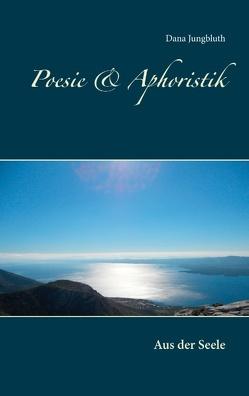Poesie & Aphoristik von Jungbluth,  Dana