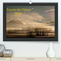 Poesie der Natur (Premium, hochwertiger DIN A2 Wandkalender 2021, Kunstdruck in Hochglanz) von Karius,  Kirsten