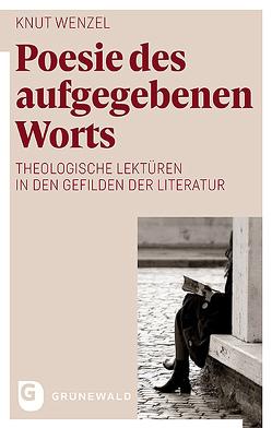 Poesie des aufgegebenen Worts von Wenzel,  Knut